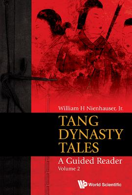 Tang Dynasty Tales: A Guided Reader - Volume 2 - Nienhauser, William H., Jr.