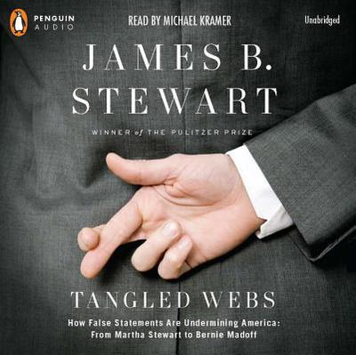 Tangled Webs: How False Statements Are Undermining America: From Martha Stewart to Bernie Madoff - Stewart, James B, and Kramer, Michael (Translated by)