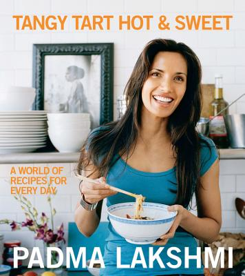 Tangy Tart Hot & Sweet: A World of Recipes for Every Day - Lakshmi, Padma