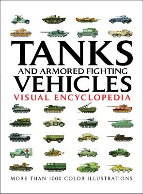 Tanks and Armored Fighting Vehicles Visual Encyclopedia - Jackson, Robert