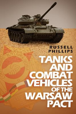 Tanks and Combat Vehicles of the Warsaw Pact - Phillips, Russell