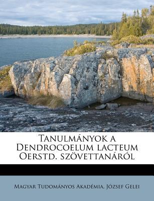 Tanulmanyok a Dendrocoelum Lacteum Oerstd. Szovettanarol - Akademia, Magyar Tudomanyos, and Gelei, Jozsef