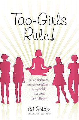 Tao-Girls Rule!: Finding Balance, Staying Confident, Being Bold, in a World of Challenges - Golden, C J