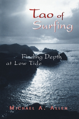Tao of Surfing: Finding Depth at Low Tide - Allen, Michael