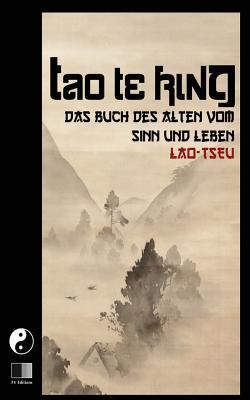 Tao Te King: Das Buch des Alten vom Sinn und Leben - Wilhelm, Richard (Translated by), and Tseu, Lao