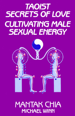 Taoist Secrets of Love: Cultivating Male Sexual Energy - Chia, Mantak, and Winn, Michael