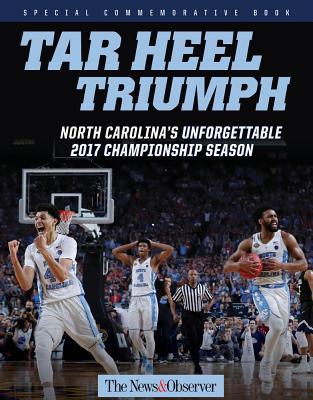 Tar Heel Triumph: North Carolina's Unforgettable 2017 Championship Season - The News & Observer
