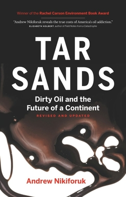Tar Sands: Dirty Oil and the Future of a Continent - Nikiforuk, Andrew