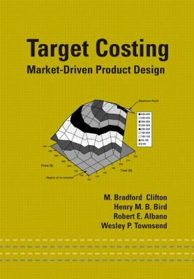 Target Costing: Market Driven Product Design - Clifton, M Bradford