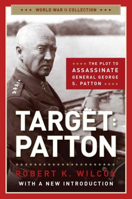 Target: Patton: The Plot to Assassinate General George S. Patton - Wilcox, Robert K