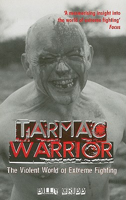 Tarmac Warrior: The Violent World of Extreme Fighting - Cribb, Billy