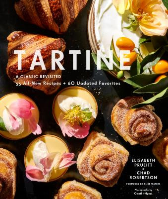 Tartine: A Classic Revisited: 68 All-New Recipes + 55 Updated Favorites (Baking Cookbooks, Pastry Books, Dessert Cookbooks, Gifts for Pastry Chefs) - Prueitt, Elisabeth M, and Robertson, Chad, and Waters, Alice (Foreword by)
