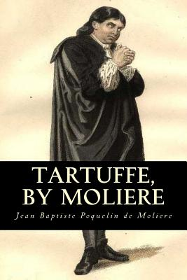 Tartuffe, by Moliere - Moliere, Jean Baptiste Poquelin De, and Page, Curtis Hidden (Translated by)