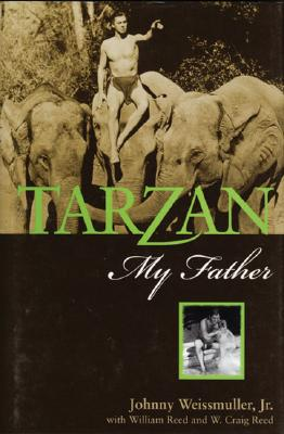 Tarzan, My Father - Weissmuller, Johnny, Jr., and Reed, William, and Burroughs, Danton (Foreword by)