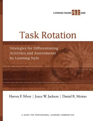 Task Rotation: Strategies for Differentiating Activities and Assessments by Learning Style - Silver, Harvey F, and Jackson, Joyce W, and Moirao, Daniel R