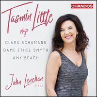 Tasmin Little plays Clara Schumann, Dame Ethel Smyth, Amy Beach - John Lenehan (piano); Tasmin Little (violin)