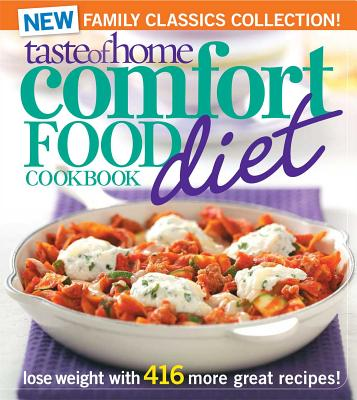 Taste of Home Comfort Food Diet Cookbook: New Family Classics Collection!: Lose Weight with 416 More Great Recipes! - Taste of Home Magazine