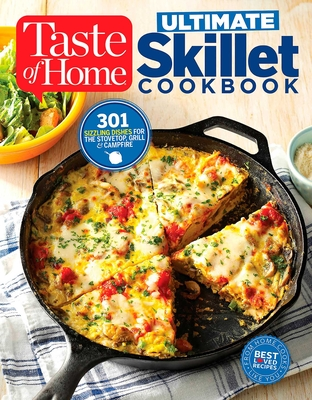 Taste of Home Ultimate Skillet Cookbook: From Cast-Iron Classics to Speedy Stovetop Suppers Turn Here for 325 Sensational Skillet Recipes - Editors at Taste of Home