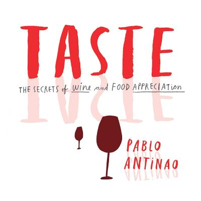 Taste: The Secrets of Wine and Food Appreciation - Antinao, Pablo, and Phillips, Amparo (Designer)