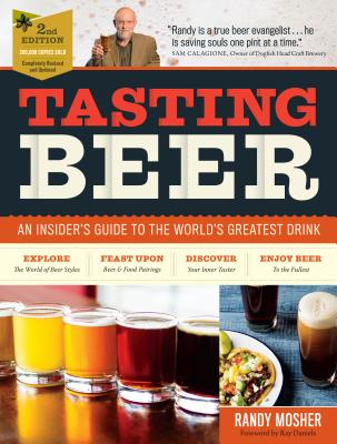Tasting Beer, 2nd Edition: An Insider's Guide to the World's Greatest Drink - Mosher, Randy