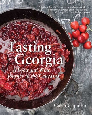 Tasting Georgia: A Food and Wine Journey in the Caucasus with Over 70 Recipes - Capalbo, Carla