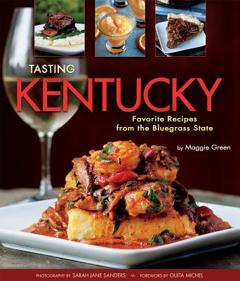 Tasting Kentucky: Favorite Recipes from the Bluegrass State - Green, Maggie, and Sanders, Sarah Jane (Photographer)