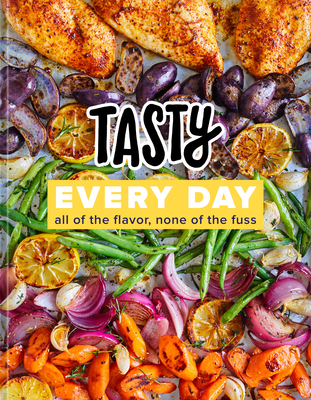 Tasty Every Day: All of the Flavor, None of the Fuss (an Official Tasty Cookbook) - Tasty