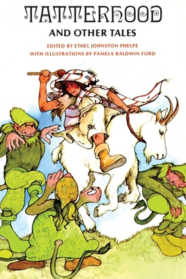 Tatterhood and Other Tales: Stories of Magic and Adventure - Phelps, Ethel Johnston (Editor)