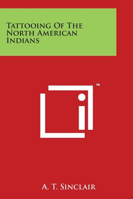 Tattooing of the North American Indians - Sinclair, A T