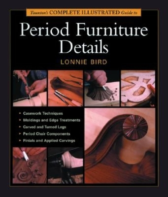 Taunton's Complete Illustrated Guide to Period Furniture Details - Bird, Lonnie