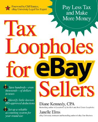 Tax Loopholes for Ebay Sellers: Pay Less Tax and Make More Money - Kennedy, Diane, and Elms, Janelle