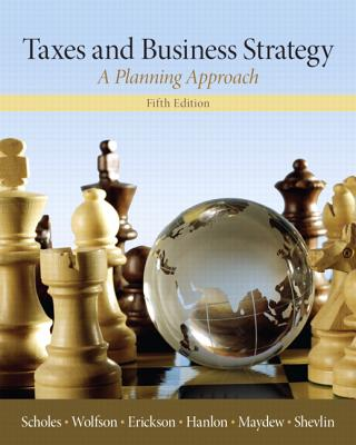 Taxes & Business Strategy - Scholes, Myron S., and Wolfson, Mark A., and Erickson, Merle M.
