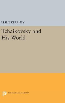 Tchaikovsky and His World - Kearney, Leslie (Editor)