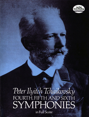 Tchaikovsky: Fourth, Fifth And Sixth Symphonies (Full Score) - Tchaikovsky, Peter Ilyitch
