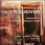 Tchaikovsky: Symphony No. 5; The Voyevoda, Symphonic Ballad