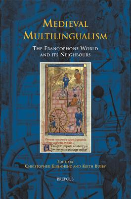 Tcne 20 Medieval Multilingualism, Kleinhenz: The Francophone World and Its Neighbors - Kleinhenz, Christopher (Editor), and Busby, Keith (Editor)
