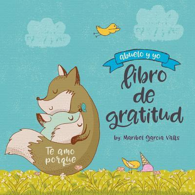 Te Amo Porque: Abuelo y Yo Libro de Gratitud - Valls, Maribel Garcia