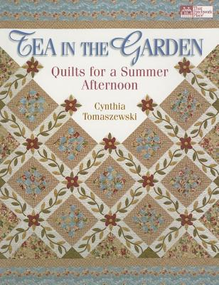Tea in the Garden: Quilts for a Summer Afternoon - Tomaszewski, Cynthia