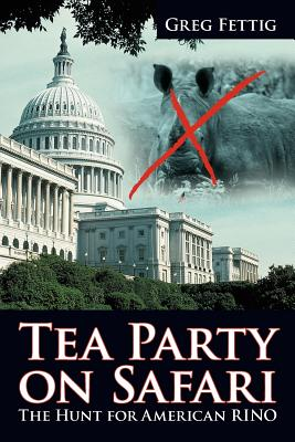 Tea Party on Safari: The Hunt for American Rino - Fettig, Greg
