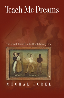 Teach Me Dreams: The Search for Self in the Revolutionary Era - Sobel, Mechal