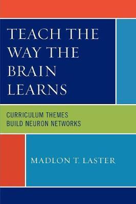 Teach the Way the Brain Learns: Curriculum Themes Build Neuron Networks - Laster, Madlon T