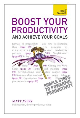 Teach Yourself Boost Your Productivity and Achieve Your Goals - Avery, Matt