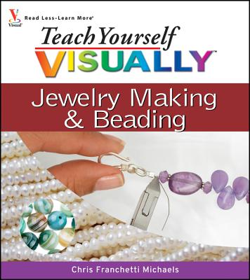 Teach Yourself Visually Jewelry Making and Beading - Michaels, Chris Franchetti