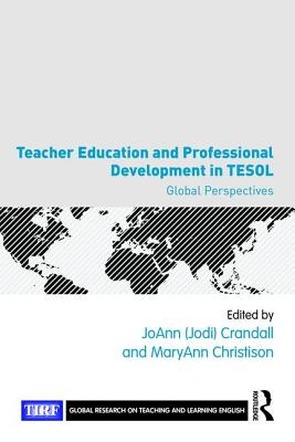Teacher Education and Professional Development in TESOL: Global Perspectives - Crandall, Joann (Editor), and Christison, MaryAnn (Editor)