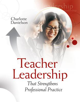 Teacher Leadership That Strengthens Professional Practice - Danielson, Charlotte