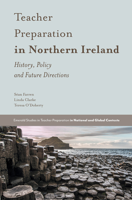 Teacher Preparation in Northern Ireland: History, Policy and Future Directions - Farren, Sean, and Clarke, Linda, and O'Doherty, Teresa