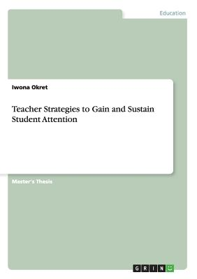 Teacher Strategies to Gain and Sustain Student Attention - Okret, Iwona