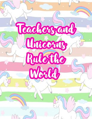 Teachers and Unicorns Rule the World: Cute Lined Journal Notebook Lesson Planner and Grade Book with Funny Quote and Unicorn Cover - Perfect for Teacher Appreciation Gifts, End of the Year and Retirement Present - Better Than Thank You Cards: Code 3223 - Austin, Kassandra