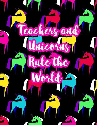 Teachers and Unicorns Rule the World: Cute Lined Journal Notebook Lesson Planner and Grade Book with Funny Quote and Unicorn Cover - Perfect for Teacher Appreciation Gifts, End of the Year and Retirement Present - Better Than Thank You Cards: Code 4230 - Harrison, Isabelle