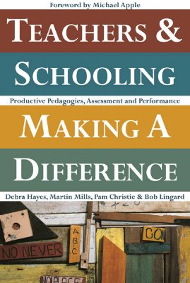 Teachers & Schooling Making a Difference: Productive Pedagogies, Assessment and Performance - Hayes, Debra, and Mills, Martin, and Christie, Pam